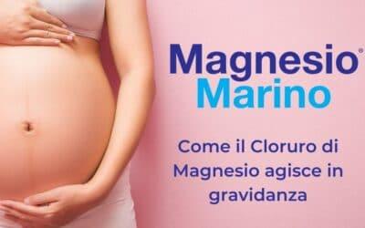 Come il Cloruro di Magnesio agisce in gravidanza